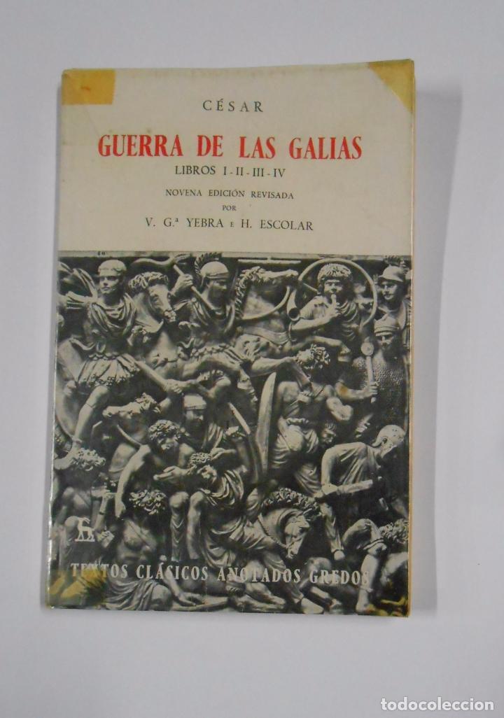CESAR. GUERRA DE LAS GALIAS. LIBROS I, II, III, IV. V. Gª YEBRA E H. ESCOLAR. TEXTOS CLASICOS TDK327 (Libros de Segunda Mano - Historia Antigua)