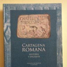 Libros de segunda mano: CARTAGENA ROMANA- HISTORIA Y EPIGRAFIA. Lote 103485687