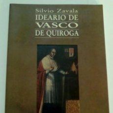 Libros de segunda mano: IDEARIO DE VASCO DE QUIROGA.-SILVIO ZAVALA.-CENTRO DE ESTUDIOS HISTORICOS. Lote 103855423