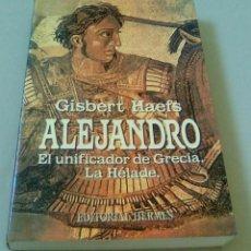 Libros de segunda mano: ALEJANDRO EL UNIFICADOR DE GRECIA. LA HÉLADE.-GISBERT HAEFS. Lote 104049103
