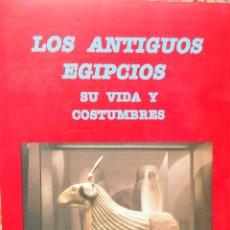 Libros de segunda mano: LOS ANTIGUOS EGIPCIOS SU VIDA Y COSTUMBRES, SIR J. GARGNER WILKINSON. Lote 104788039