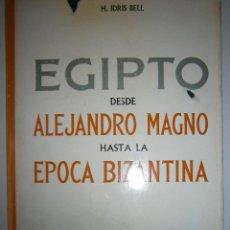Libros de segunda mano: EGIPTO DESDE ALEJANDRO MAGNO HASTA LA EPOCA BIZANTINA IDRIS BELL GARRIGA 1965. Lote 104824459