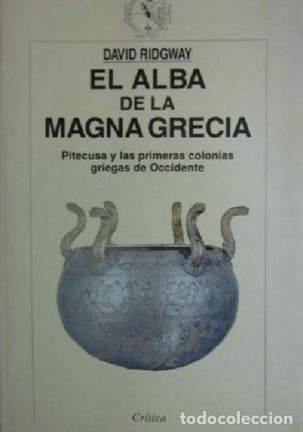 EL ALBA DE LA MAGNA GRECIA DAVID RIDGWAY CRITICA (Libros de Segunda Mano - Historia Antigua)