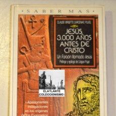 Libros de segunda mano: JESÚS, 3000 AÑOS ANTES DE CRISTO - UN FARAÓN LLAMADO JESÚS - CLAUDE - BRIGITTE CARCENAC PUJOL. Lote 105592952