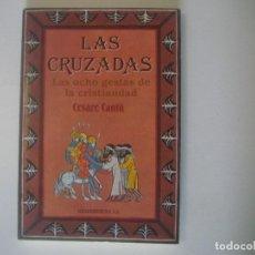 Libros de segunda mano: LIBRERIA GHOTICA. CESARE CANTU. LAS CRUZADAS. LAS OCHO GESTAS DE LA CRISTIANDAD. 1988. MEDIEVAL.. Lote 107268715