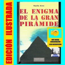 Libros de segunda mano: EL ENIGMA DE LA GRAN PIRAMIDE - UN VIAJE A LA PRIMERA MARAVILLA DEL MUNDO - NACHO ARES - EGIPTO. Lote 44925732