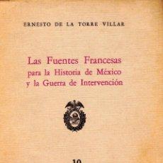 Libros de segunda mano: FUENTES FRANCESAS PARA LA HISTORIA DE MÉXICO Y LA GUERRA DE INTERVENCIÓN. ERNESTO DE LA TORRE VILLAR. Lote 107652627