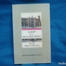 Libros de segunda mano: ALAGÓN EN LA BAJA EDAD MEDIA 1400/1450- PILAR PÉREZ VIÑUALES - INST. FERNANDO EL CATÓLICO 1988. Lote 108796439