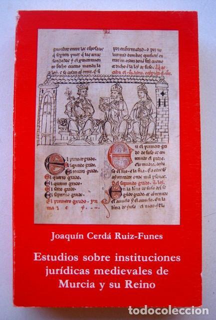 ESTUDIOS SOBRE INSTITUCIONES JURIDICAS MEDIEVALES DE MURCIA Y SU REINO, DE JOAQUÍN CERDÁ RUIZ-FUNES (Gebrauchte Bücher - Alte Geschichte)