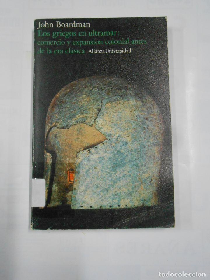 LOS GRIEGOS EN ULTRAMAR: COMERCIO Y EXPANSION COLONIAL ANTES DE LA ERA CLASICA JOHN BOARDMAN TDK330 (Libros de Segunda Mano - Historia Antigua)