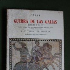Libros de segunda mano - CESAR, GUERRA DE LAS GALIAS, LIBROS I-II-III, TEXTO LATINO CON DOS TRADUCCIONES, V.G. YEBRA, H. ESCO - 160784810