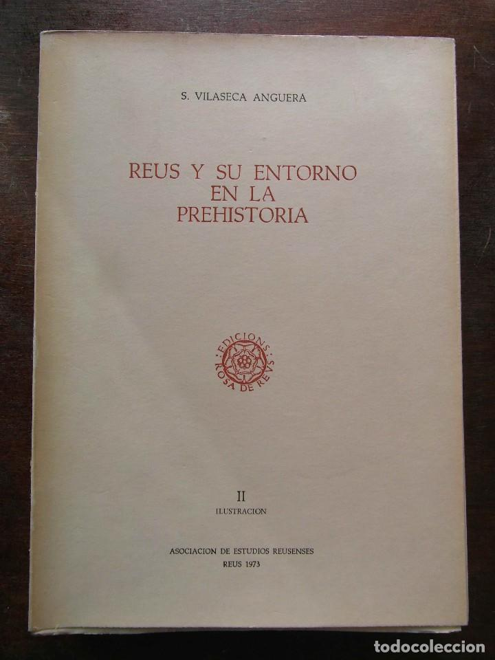 REUS Y SU ENTORNO EN LA PREHISTORIA. VOLUMEN II. S. VILASECA ANGUERA. REUS 1973 (Libros de Segunda Mano - Historia Antigua)