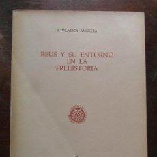 Libros de segunda mano: REUS Y SU ENTORNO EN LA PREHISTORIA. VOLUMEN II. S. VILASECA ANGUERA. REUS 1973. Lote 111102475