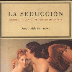 Libri di seconda mano: JUAN ADRIANSENS. LA SEDUCCION. HISTORIA DE LA VIDA PRIVADA DE OCCIDENTE. MARTINEZ ROCA / MUNDI-3070. Lote 164143532