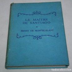 Libros de segunda mano: LE MAITRE DE SANTIAGO, HENRY DE MONTHERLANT J. MARKS 1955, LIBRO ANTIGUO. Lote 112375079