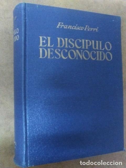 EL DISCIPULO DESCONOCIDO (FRANCISCO PERRI) - ARALUCE (Libros de Segunda Mano - Historia Antigua)