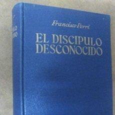 Libros de segunda mano: EL DISCIPULO DESCONOCIDO (FRANCISCO PERRI) - ARALUCE. Lote 112382535