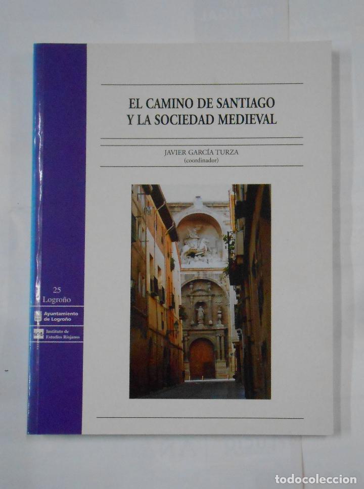 EL CAMINO DE SANTIAGO Y LA SOCIEDAD MEDIEVAL. JAVIER GARCIA TURZA. LA RIOJA. TDKLT (Libros de Segunda Mano - Historia Antigua)