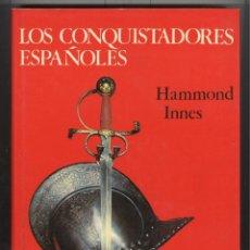 Libros de segunda mano: H. INNES. LOS CONQUISTADORES ESPAÑOLES. ED. NOGUER 1975. TAPA DURA COLOR. Lote 113041395
