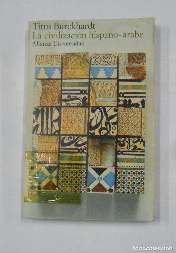 LA CIVILIZACIÓN HISPANO-ÁRABE. BURCKHARDT, TITUS. - ALIANZA UNIVERSIDAD. Nº 175. TDK135 (Libros de Segunda Mano - Historia Antigua)