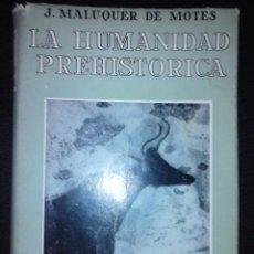 Libros de segunda mano: LA HUMANIDAD PREHISTÓRICA. - J. MALUQUER DE MOTES.. Lote 113161895