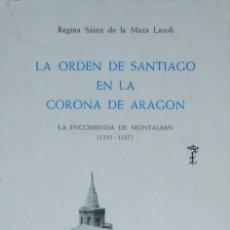 Libros de segunda mano: LA ORDEN DE SANTIAGO EN LA CORONA DE ARAGÓN. LA ENCOMIENDA DE MONTALBÁN (1210-1327) - REGINA SÁINZ D. Lote 113191503