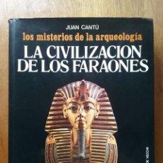 Libros de segunda mano: LA CIVILIZACION DE LOS FARAONES, JUAN CANTU, REALIDAD Y MAGIA EN EGIPTO, MISTERIOS DE LA ARQUEOLOGIA. Lote 113264527