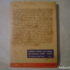 Libros de segunda mano: LIBRERIA GHOTICA. LLETRES REIALS A LA CIUTAT DE GIRONA. (1293,1515). VOLUM I. FOLIO.MEDIEVAL.. Lote 113353947