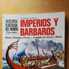 Libros de segunda mano: IMPERIOS BÁRBAROS HISTORIA ILUSTRADA DEL MUNDO 1981. Lote 115393576