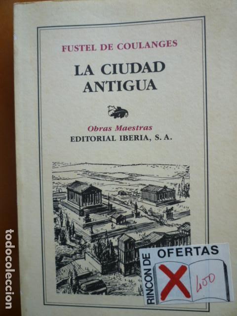 LA CIUDAD ANTIGUA - FUSTEL DE COULANGES - EDITORIAL IBERIA S.A. 1987 (Libros de Segunda Mano - Historia Antigua)