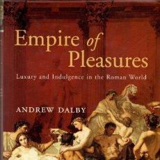 Libros de segunda mano: EMPIRE OF PLEASURES. LUXURY AND INDULGENCE IN THE ROMAN WORLD / A. DALBY. Lote 115768915