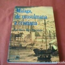 Libros de segunda mano: MÁLAGA DE MUSULMANA A CRISTIANA - JOSÉ MARÍA RUIZ POVEDANO. Lote 128135392