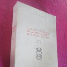 Libros de segunda mano: CATALOGO INVENTARIO GENERAL DEL ARCHIVO MUNICIPAL DE OVIEDO TOMO 2 PRIMERA PARTE 1987. Lote 118280947