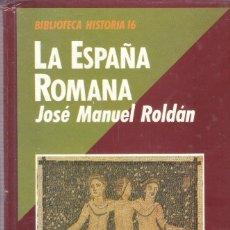 Libros de segunda mano: LA ESPAÑA ROMANA - JOSÉ MANUEL ROLDÁN - BIBLIOTECA HISTORIA 16 - Nº 7 - 1989.. Lote 180024366