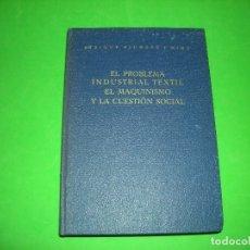 Libros de segunda mano: EL PROBLEMA INDUSTRIAL TEXTIL EL MAQUINISMO Y LA CUESTION SOCIAL. Lote 121334035