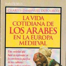 Libros de segunda mano: LA VIDA COTIDIANA DE LOS ARABES EN LA EUROPA MEDIEVAL (CHARLES EMMANUEL DUFOURCQ). Lote 121496143