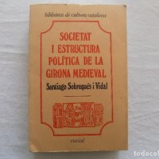 Libros de segunda mano: LIBRERIA GHOTICA. SANTIAGO SOBREQUES. SOCIETAT I ESTRUCTURA POLITICA DE LA GIRONA MEDIEVAL.1975. Lote 121870095