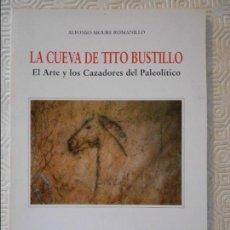 Libros de segunda mano: LA CUEVA DE TITO BUSTILLO. EL ARTE Y LOS CAZADORES DEL PALEOLITICO. ALFONSO MOURE ROMANILLO. EDICION. Lote 122080027