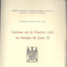 Libros de segunda mano: GERONA EN LA GUERRA CIVIL EN TIEMPO DE JUAN II (MASIA DE ROS, ÁNGELES) 1943. SIN USAR. Lote 122694935
