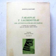 Libros de segunda mano: FARAONAS Y SACERDOTISAS DEL ANTIGUO MATRIARCADO EGIPCIO. JOSEFINA MAYNADÉ. EDITOR B. COSTA-AMIC 1967. Lote 125350023