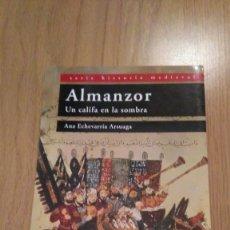 Libros de segunda mano: ALMANZOR, UN CALIFA EN LA SOMBRA, ANA ECHEVARRIA. Lote 126894023
