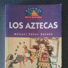 Libros de segunda mano: LOS AZTECAS ENIGMAS DE LA HISTORIA. Lote 128378251