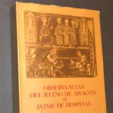 Libros de segunda mano: JAIME DE HOSPITAL - OBSERVANCIAS DEL REINO DE ARAGON. Lote 128984863