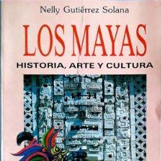 Libros de segunda mano: LOS MAYAS: HISTORIA, ARTE Y CULTURA - NELLY GUTIERREZ SOLANA. Lote 129297907