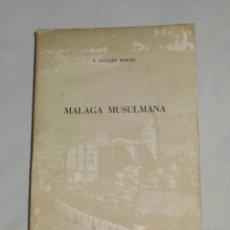 Libros de segunda mano: MALAGA MUSULMANA, F. GUILLEN ROBLES 1980. FACSIMIL NUMERADO DE LA EDICION DE 1880. Lote 131031516