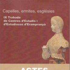 Libros de segunda mano: CAPELLES, ERMITES, ESGLÉSIES. IX TROBADA DE CENTRES D'ESTUDIS D'ERAMPRUNYÀ. CATALUNYA. RG.. Lote 131646970