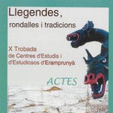 Libros de segunda mano: LLEGENDES, RONDALLES I TRADICIONS. X TROBADA DE CENTRE D'ESTUDIS D'ERAMPRUNYÀ. CATALUNYA. Lote 131647314