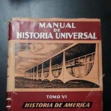 Libros de segunda mano: MANUAL DE HISTORIA UNIVERSAL. TOMO VI. HISTORIA GENERAL DE AMERICA.. Lote 195176057