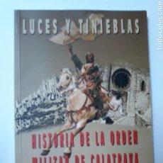 Libros de segunda mano: HISTORIA ANTIGUA . LUCES Y TINIEBLAS HISTORIA DE LA ORDEN MILITAR DE CALATRAVA JAVIER A. RICHARD. Lote 133046499