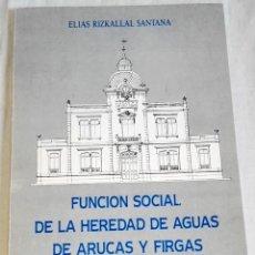 Libros de segunda mano: FUNCIÓN SOCIAL DE LA HEREDAD DE AGUAS DE ARUCAS Y FIRGAS A TRAVÉS DE SU HISTORIA;ELIAS RIZKALLAL . Lote 133459050